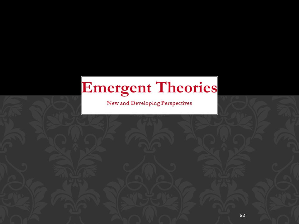 Emergent Theories New and Developing Perspectives
