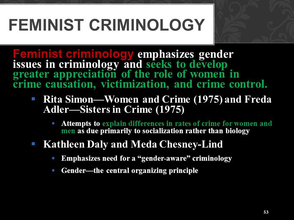 Feminist Criminology Feminist criminology emphasizes gender