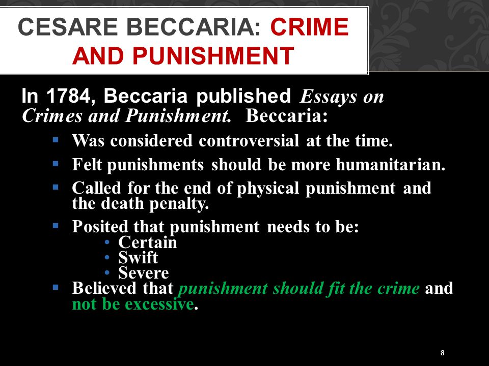 essay on crime and punishment beccaria 12 quotes from cesare beccaria: and 'the murder that is depicted as a horrible crime is repeated in cold blood crimes are more effectually prevented by the certainty than the severity of punishment cesare beccaria 9 likes like.