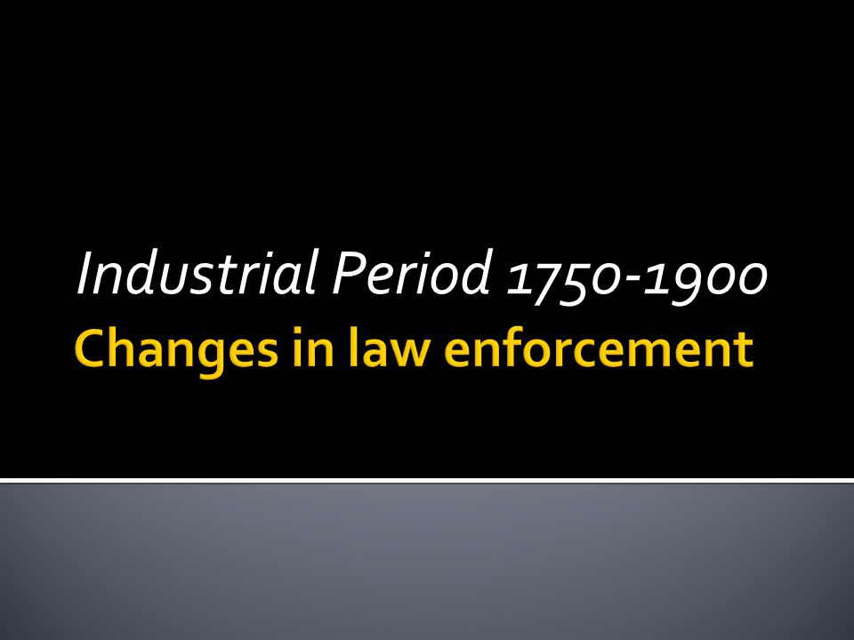Changes in law enforcement