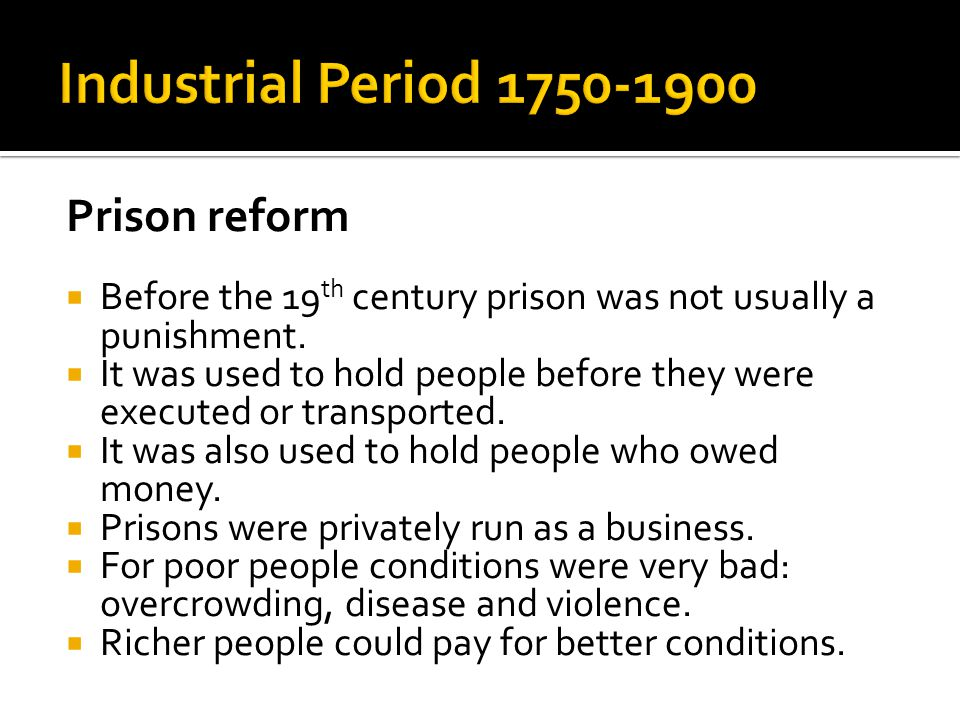 Industrial Period 1750-1900 Prison reform