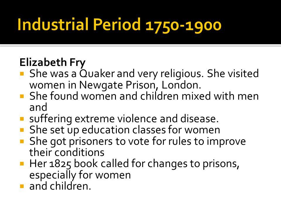 Industrial Period 1750-1900 Elizabeth Fry