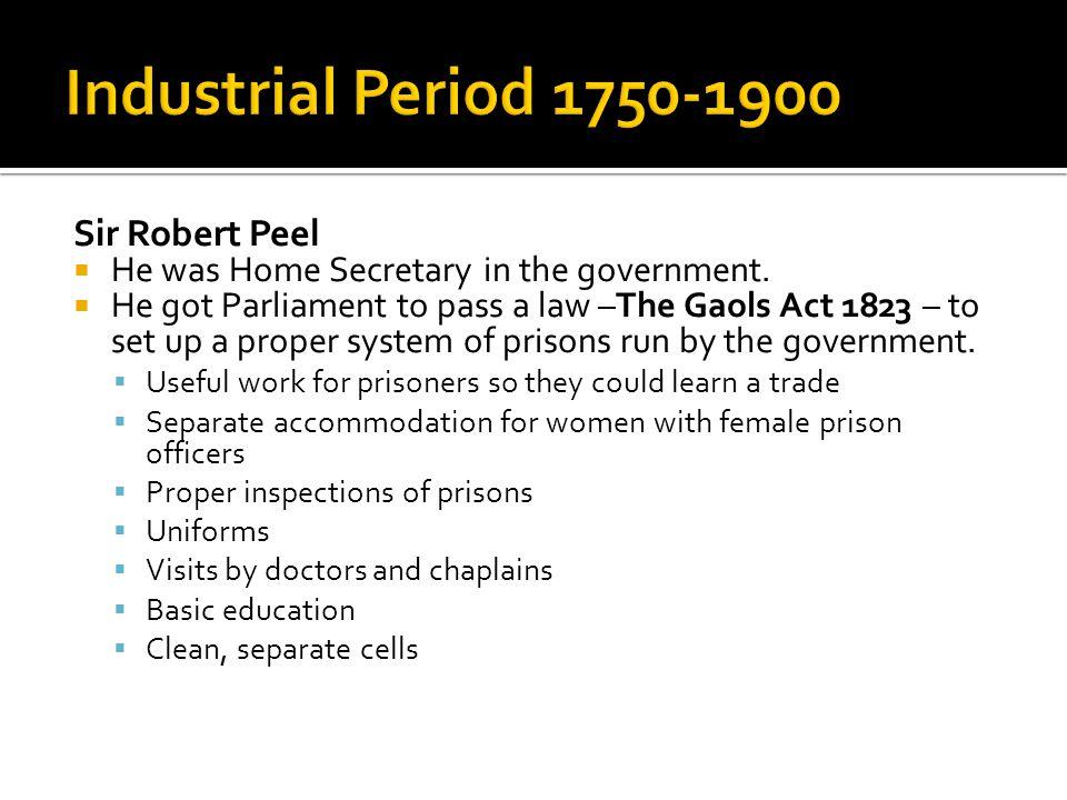 Industrial Period 1750-1900 Sir Robert Peel