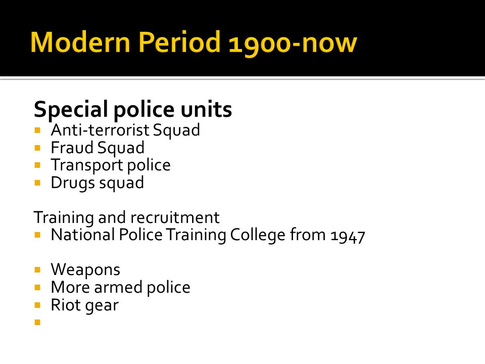 Modern Period 1900-now Special police units Anti-terrorist Squad