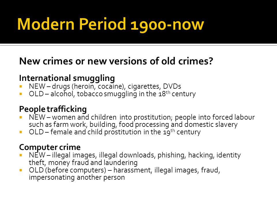 Modern Period 1900-now New crimes or new versions of old crimes