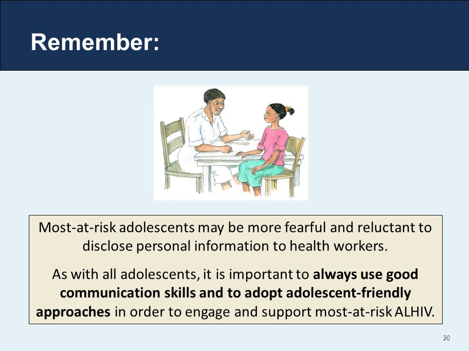 Remember: Most-at-risk adolescents may be more fearful and reluctant to disclose personal information to health workers.
