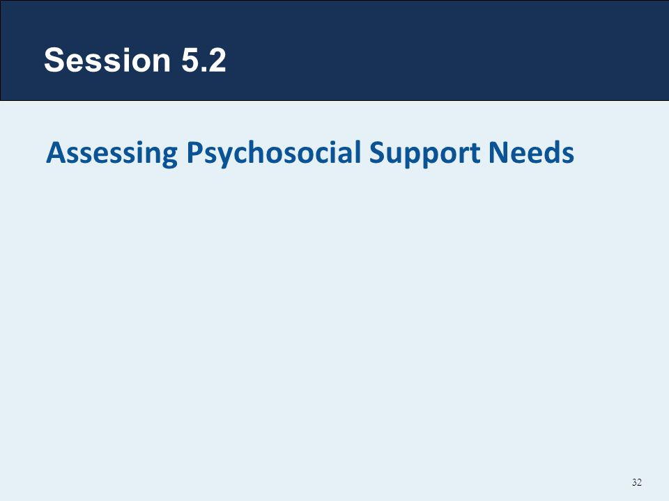 Session 5.2 Assessing Psychosocial Support Needs