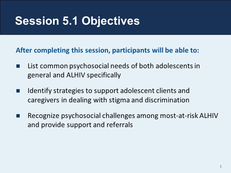 Session 5.1 Objectives After completing this session, participants will be able to: