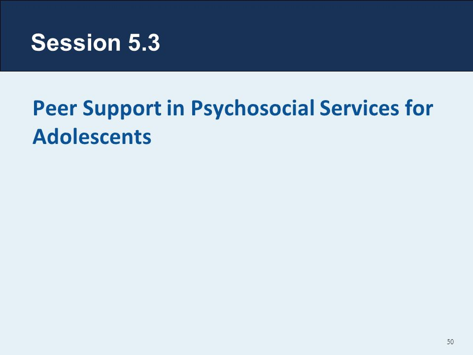 Session 5.3 Peer Support in Psychosocial Services for Adolescents