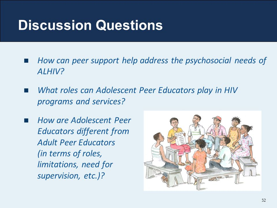 Discussion Questions How can peer support help address the psychosocial needs of ALHIV