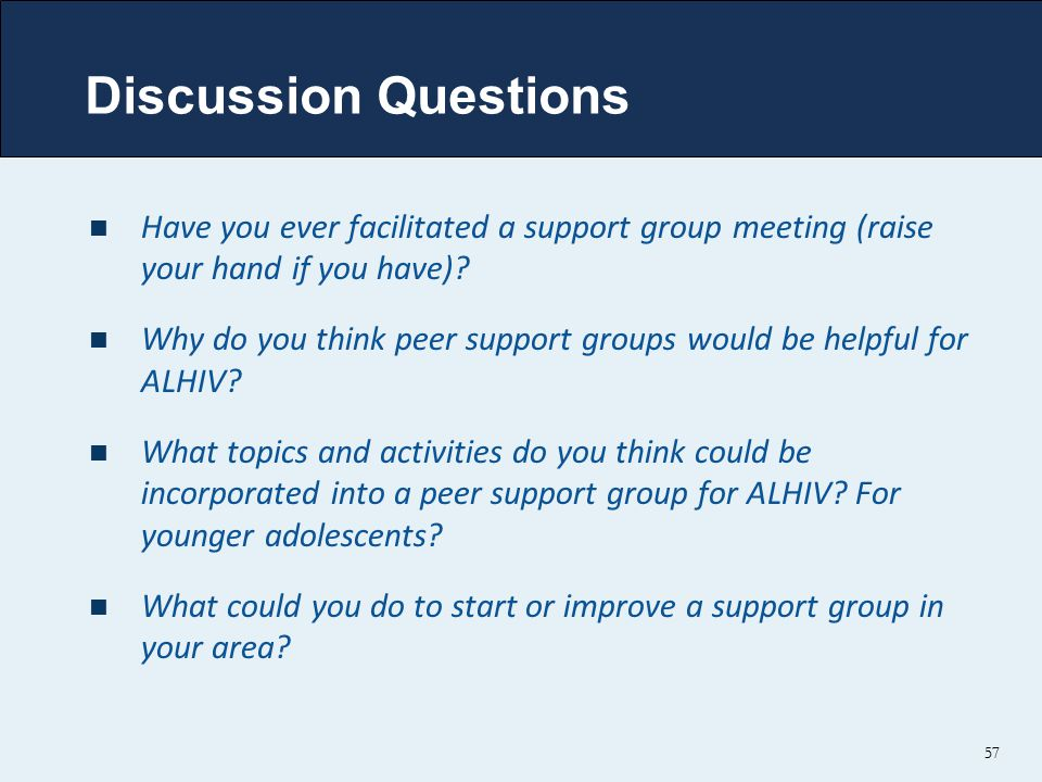 Discussion Questions Have you ever facilitated a support group meeting (raise your hand if you have)