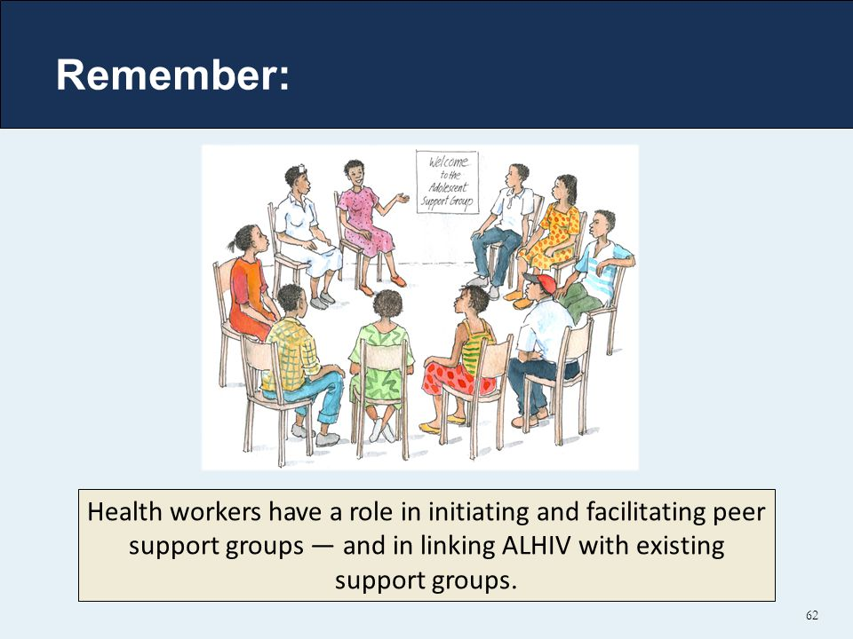 Remember: Health workers have a role in initiating and facilitating peer support groups — and in linking ALHIV with existing support groups.