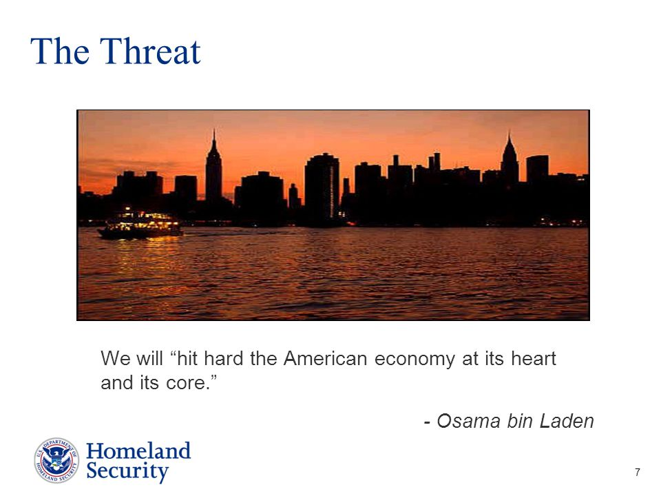 The Threat We will hit hard the American economy at its heart and its core. - Osama bin Laden