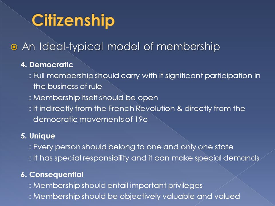 Citizenship An Ideal-typical model of membership 4. Democratic