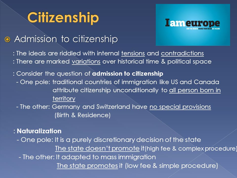 Citizenship Admission to citizenship : Naturalization