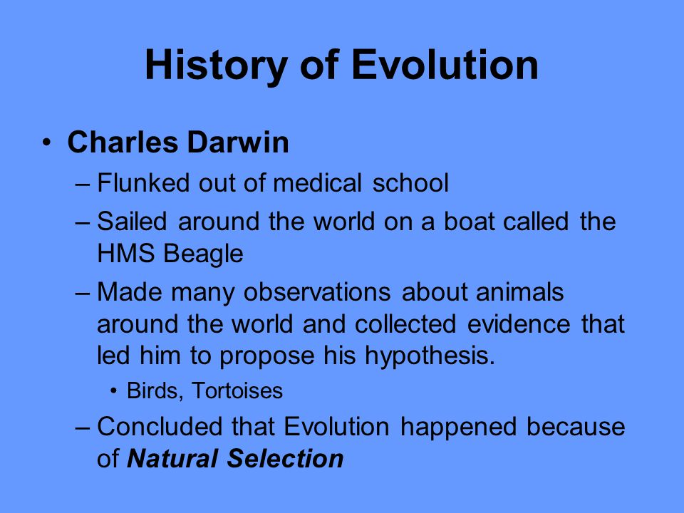 History of Evolution Charles Darwin Flunked out of medical school