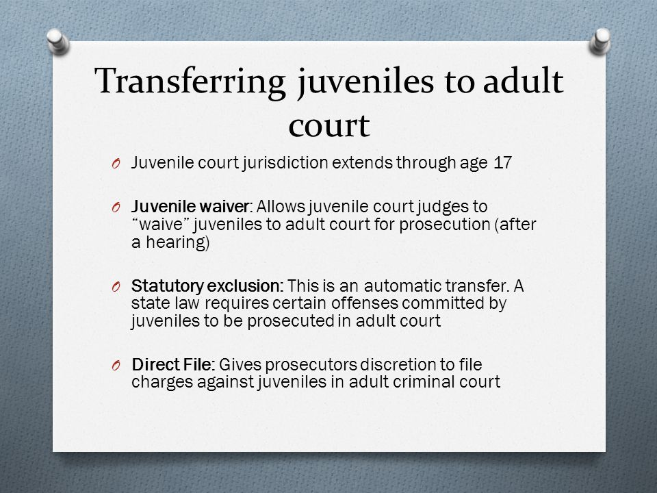 prosecuting juveniles in adult court Who decides to try a juvenile as an adult by the case in juvenile court or adult criminal court allowing the prosecutor to decide whether to try a child.
