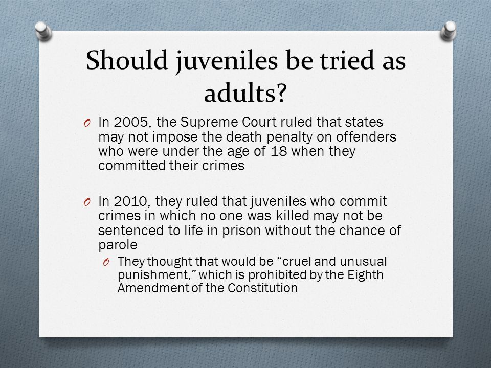 juveniles should not be tried as adults It's not whether they should be tried as an adult or juvenile, but it what the charge should be if you take for example the man who has worked his life to get this i think teens who commit serious crimes should be sentenced as adults.