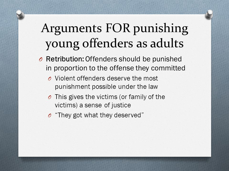Arguments FOR punishing young offenders as adults