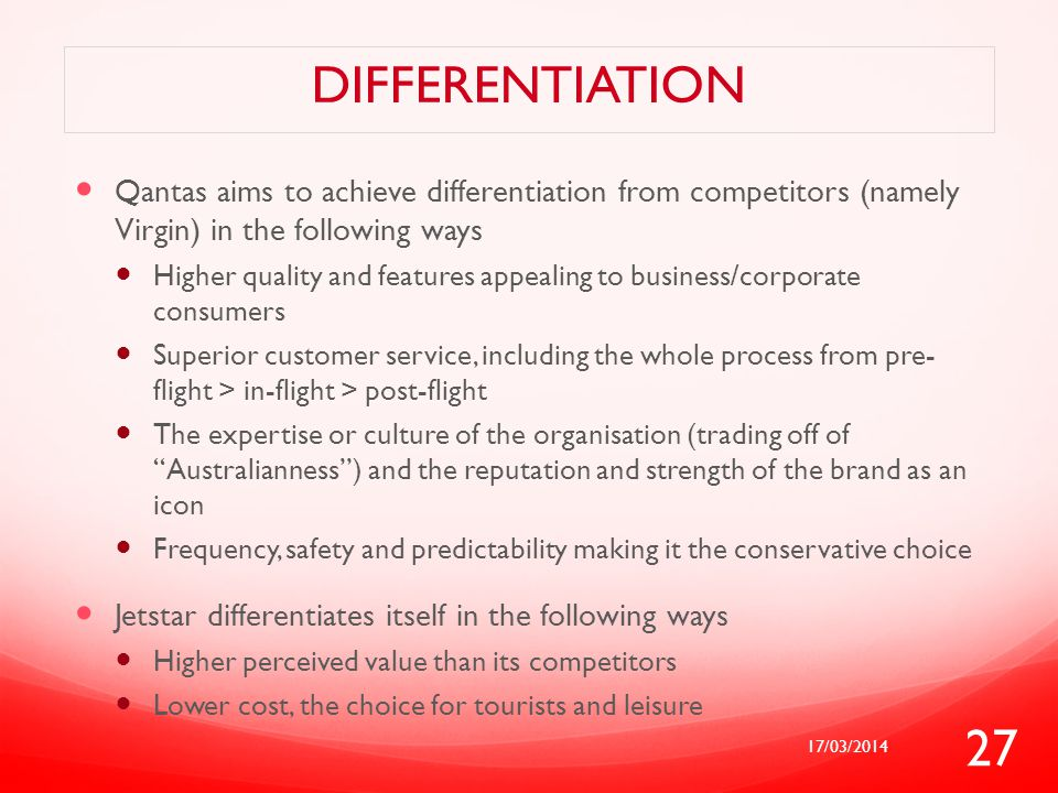 Differentiation Qantas aims to achieve differentiation from competitors (namely Virgin) in the following ways.