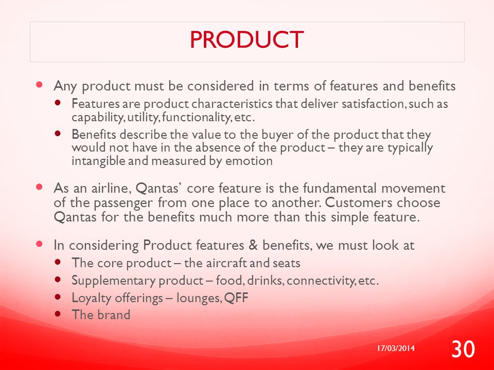Product Any product must be considered in terms of features and benefits.