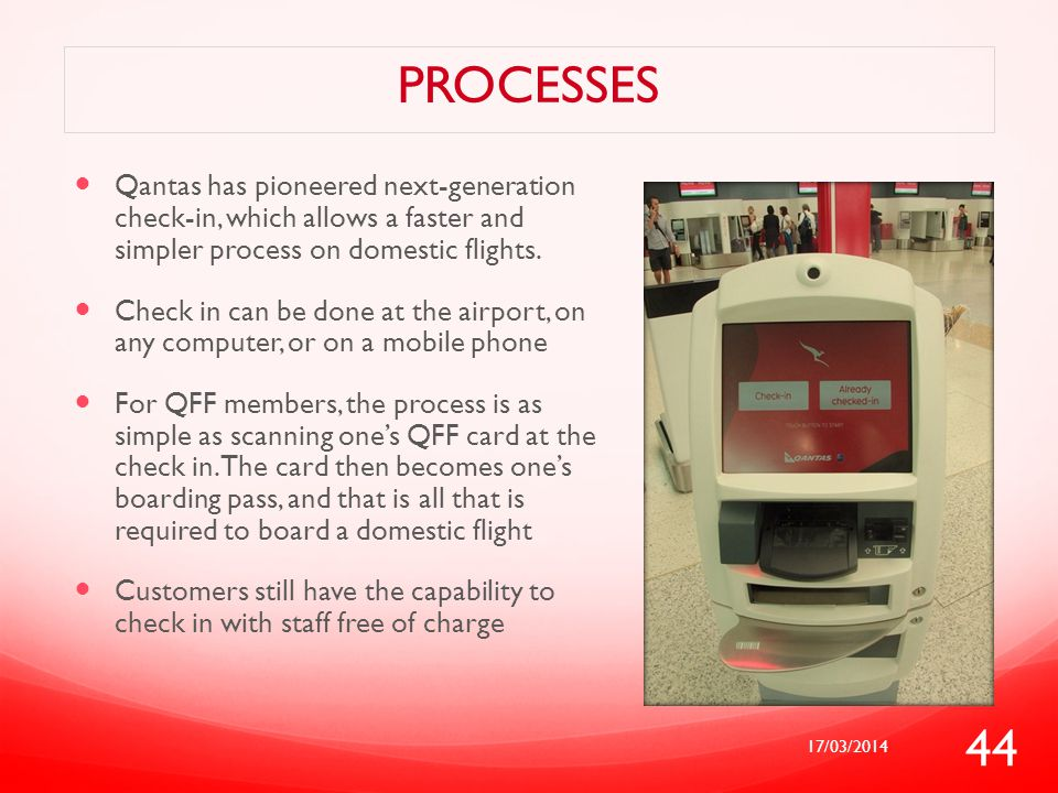 processes Qantas has pioneered next-generation check-in, which allows a faster and simpler process on domestic flights.