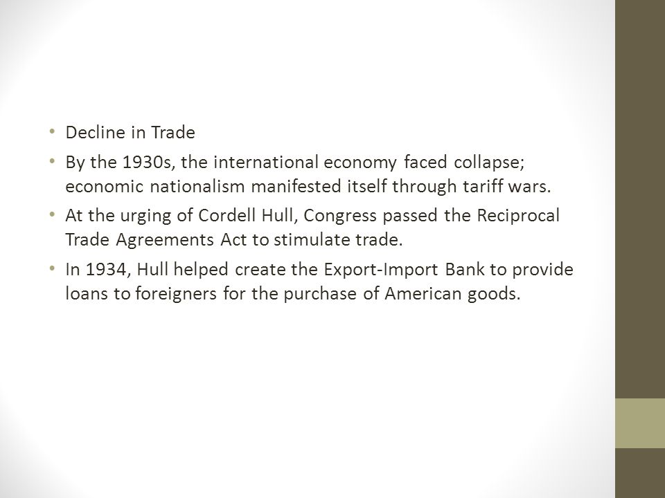 Decline in Trade By the 1930s, the international economy faced collapse; economic nationalism manifested itself through tariff wars.