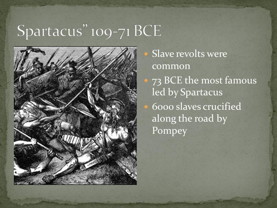 Spartacus 109-71 BCE Slave revolts were common