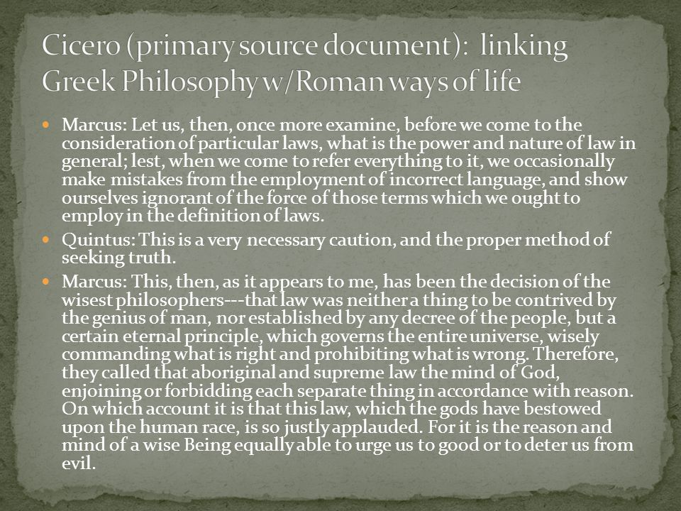 Cicero (primary source document): linking Greek Philosophy w/Roman ways of life