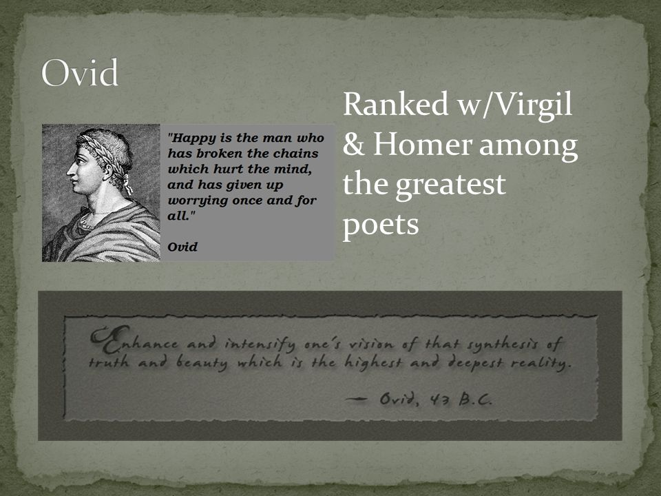 Ovid Ranked w/Virgil & Homer among the greatest poets