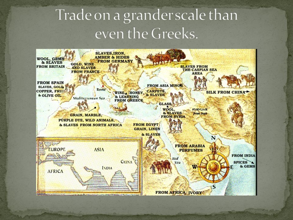 Trade on a grander scale than even the Greeks.
