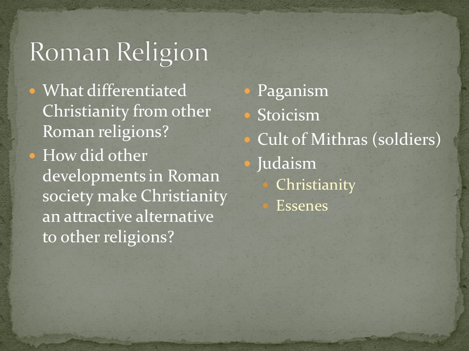 Roman Religion What differentiated Christianity from other Roman religions