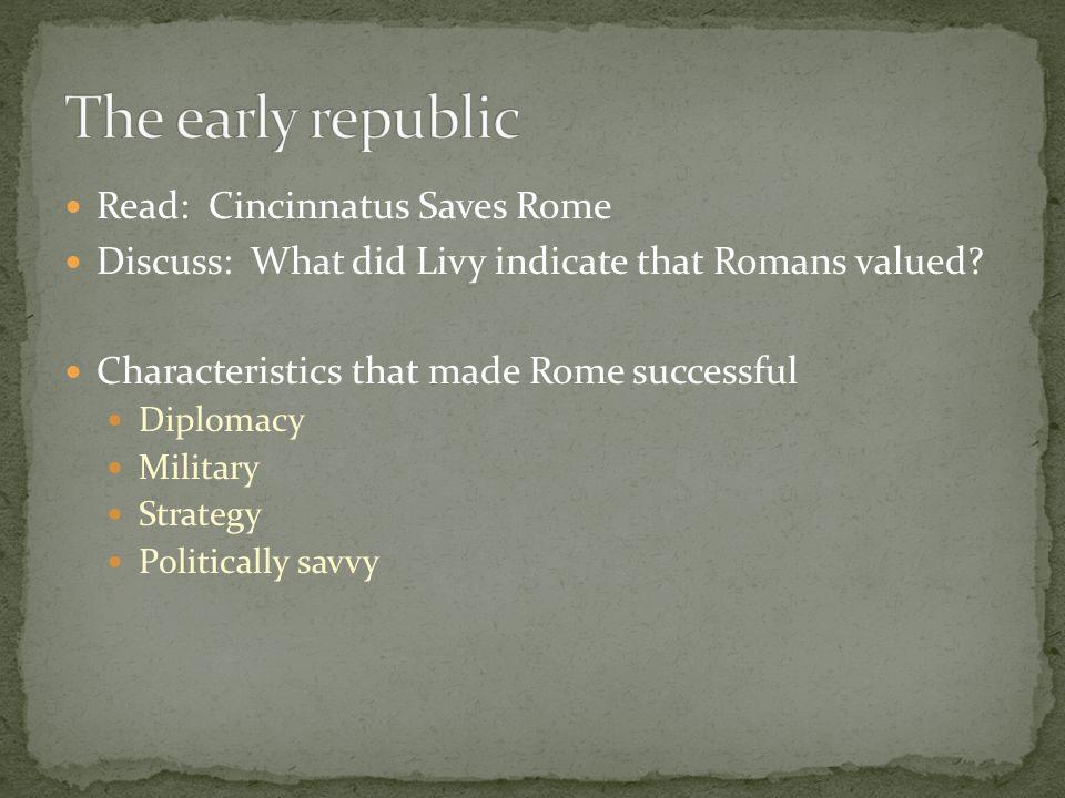 The early republic Read: Cincinnatus Saves Rome