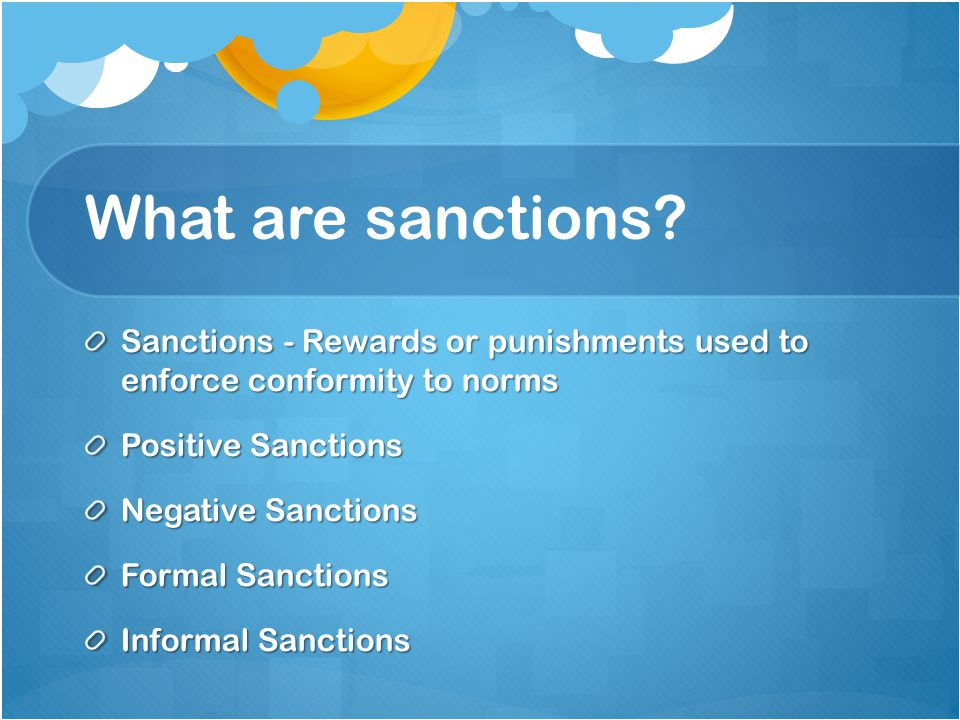 What are sanctions Sanctions - Rewards or punishments used to enforce conformity to norms. Positive Sanctions.