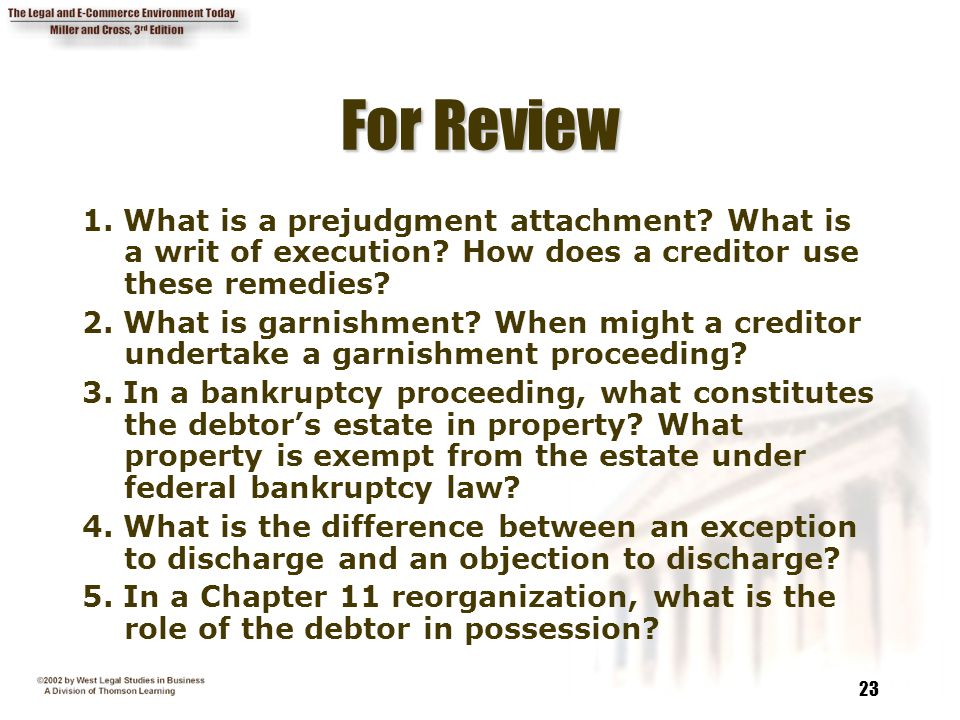For Review 1. What is a prejudgment attachment What is a writ of execution How does a creditor use these remedies