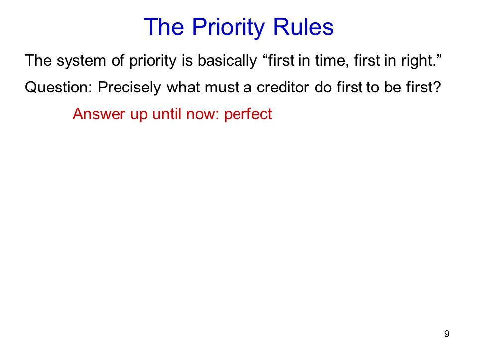 The Priority Rules The system of priority is basically first in time, first in right.