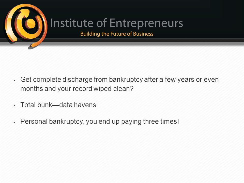 Get complete discharge from bankruptcy after a few years or even months and your record wiped clean