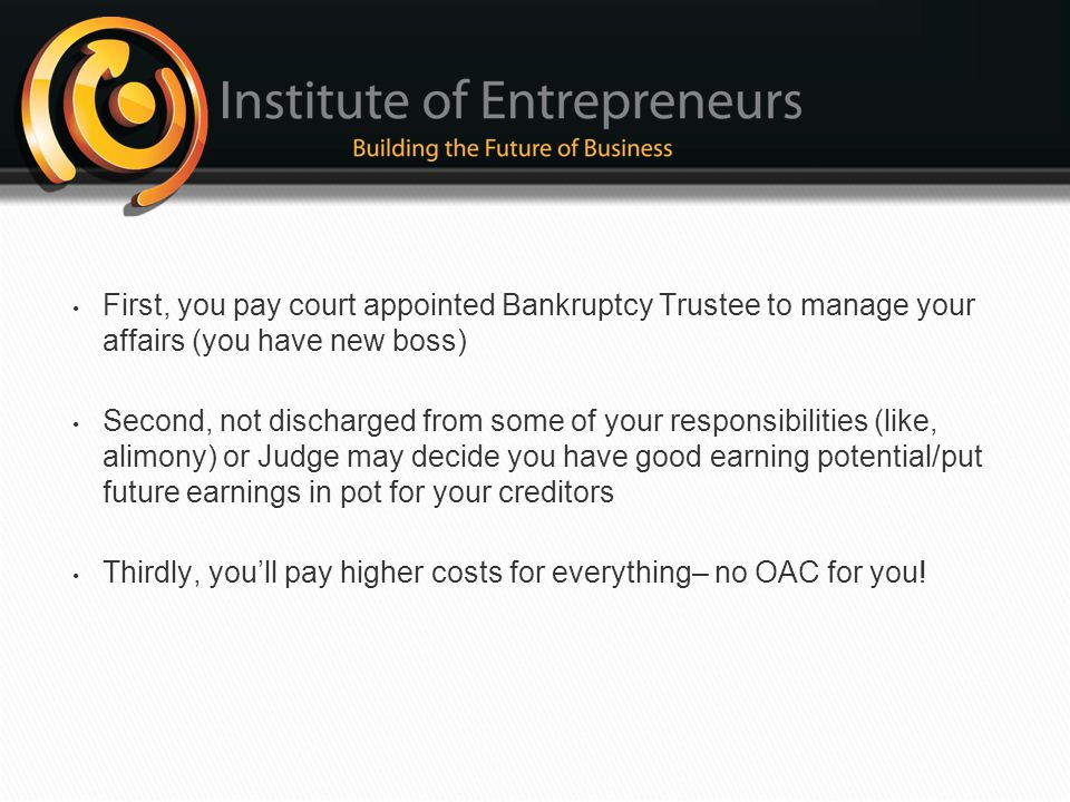 First, you pay court appointed Bankruptcy Trustee to manage your affairs (you have new boss)