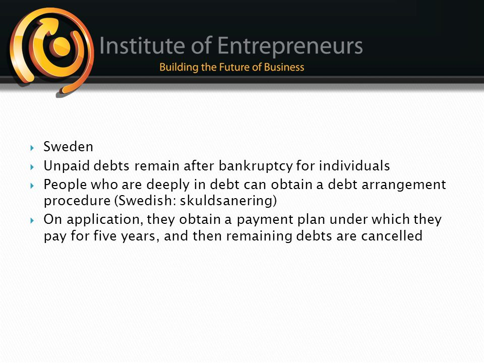 Sweden Unpaid debts remain after bankruptcy for individuals.