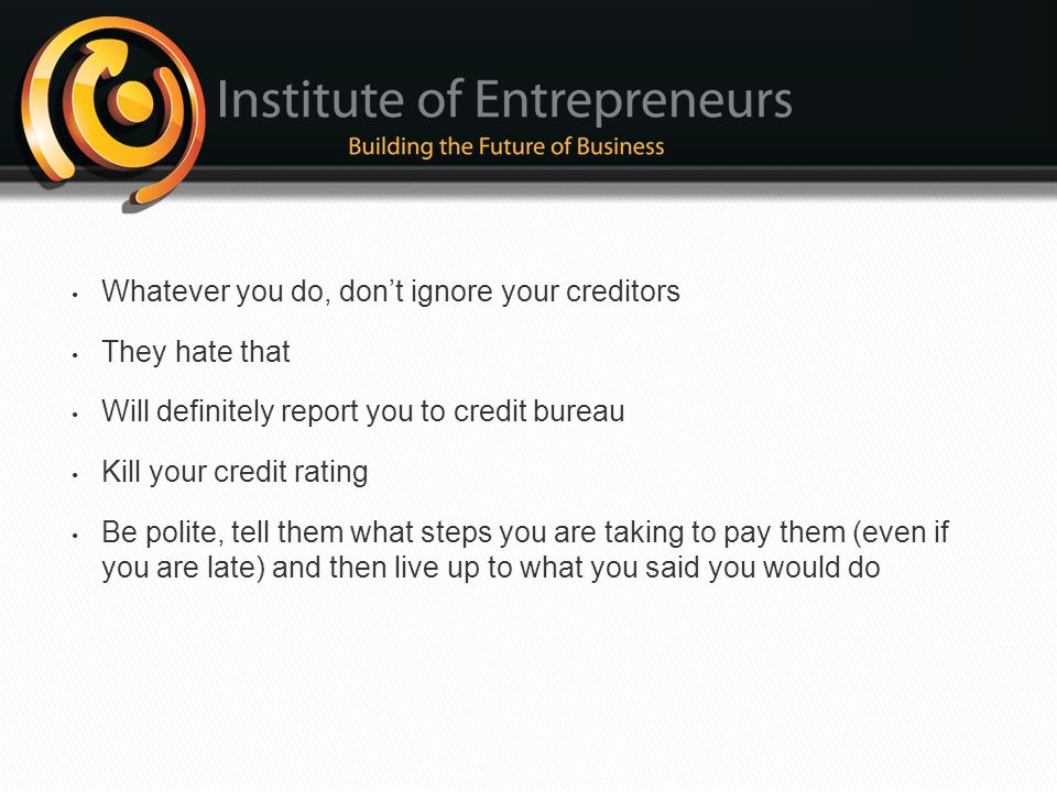Whatever you do, don't ignore your creditors