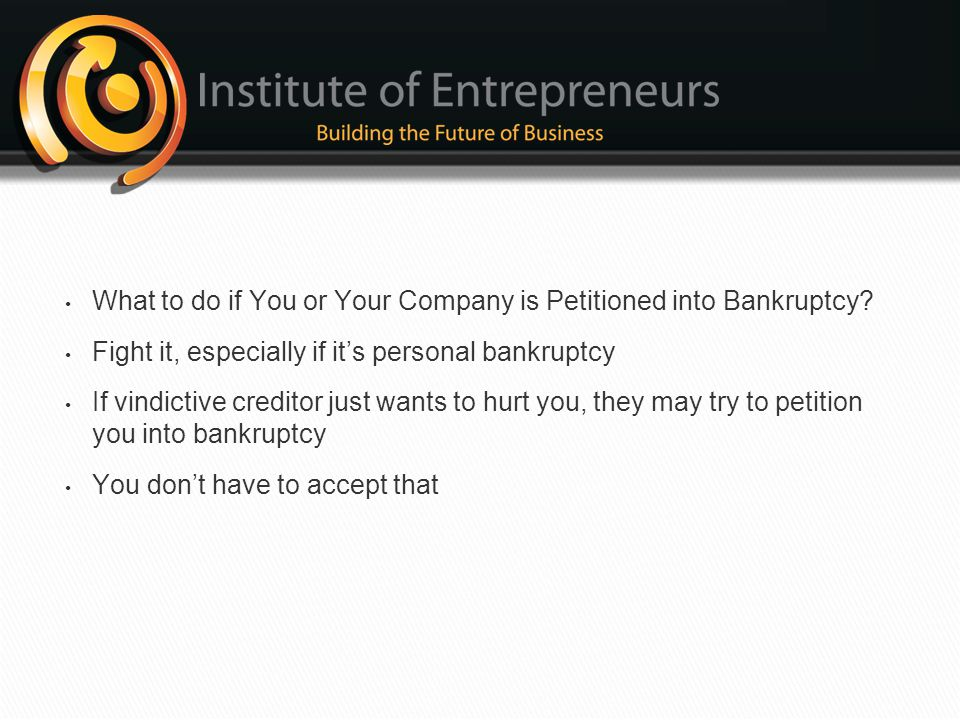 What to do if You or Your Company is Petitioned into Bankruptcy