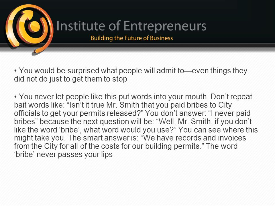 • You would be surprised what people will admit to—even things they did not do just to get them to stop