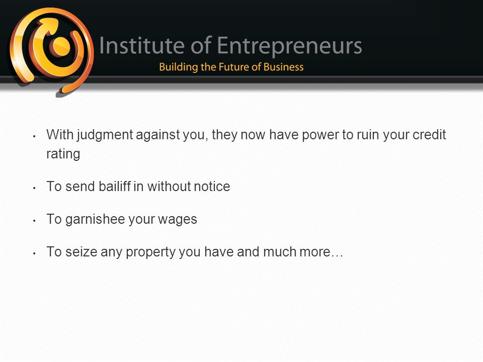 With judgment against you, they now have power to ruin your credit rating