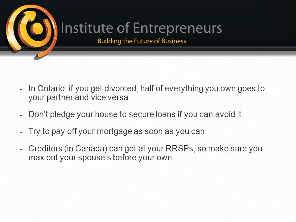 In Ontario, if you get divorced, half of everything you own goes to your partner and vice versa