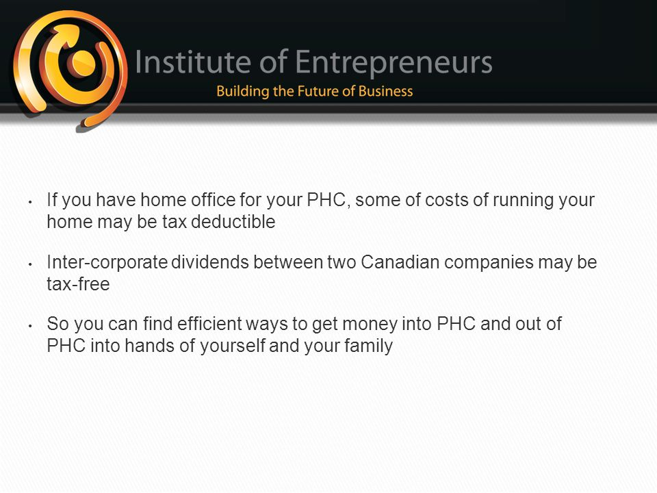 If you have home office for your PHC, some of costs of running your home may be tax deductible