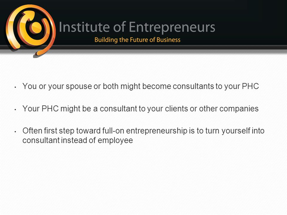 You or your spouse or both might become consultants to your PHC