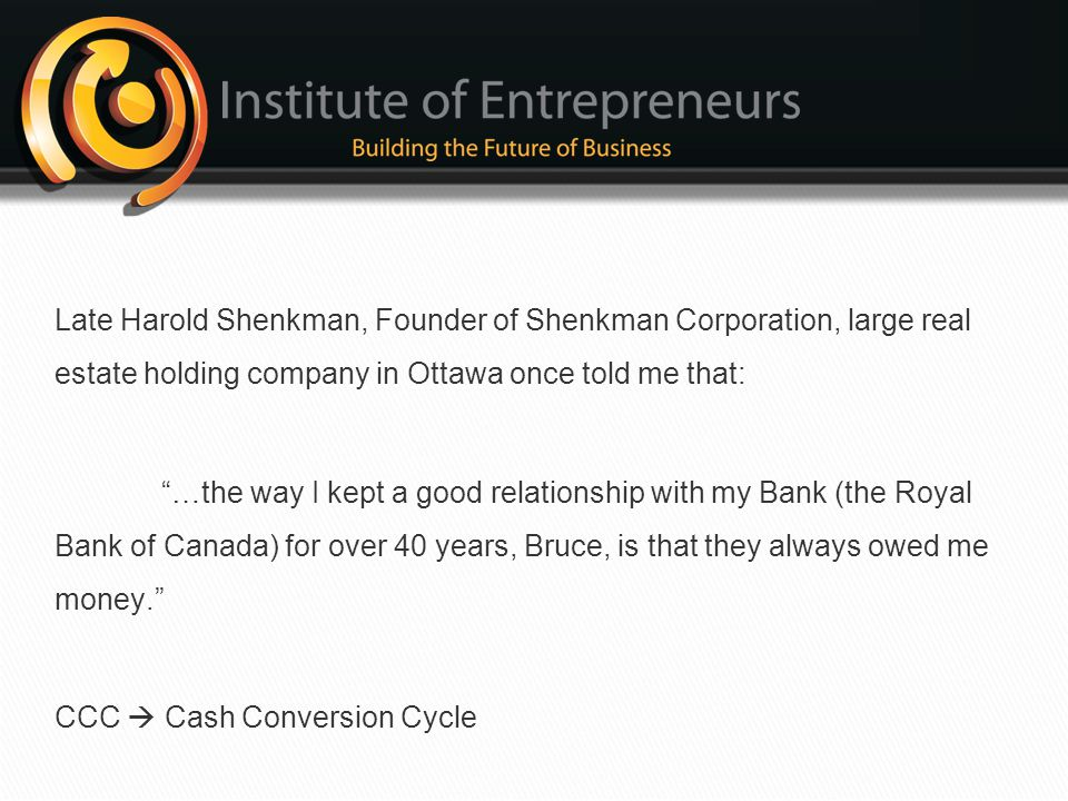 Late Harold Shenkman, Founder of Shenkman Corporation, large real estate holding company in Ottawa once told me that: