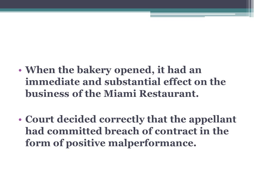When the bakery opened, it had an immediate and substantial effect on the business of the Miami Restaurant.
