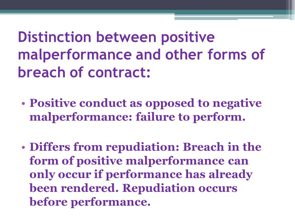 Positive conduct as opposed to negative malperformance: failure to perform.
