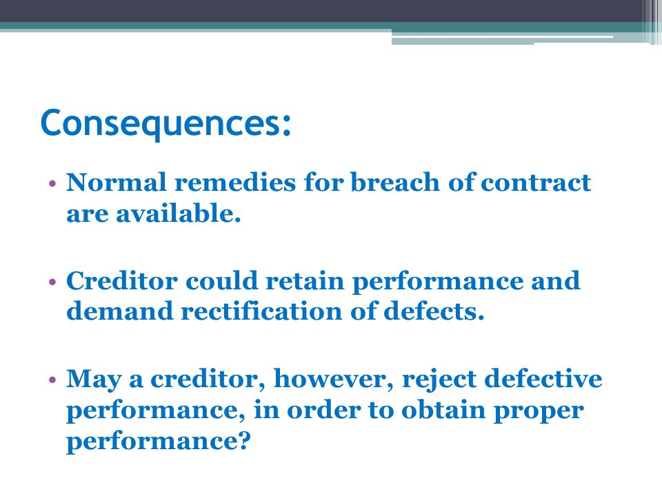 Consequences: Normal remedies for breach of contract are available.
